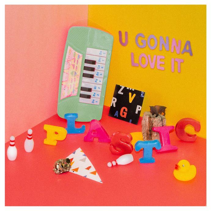 """Plastic """"U Gonna Love It"""""""