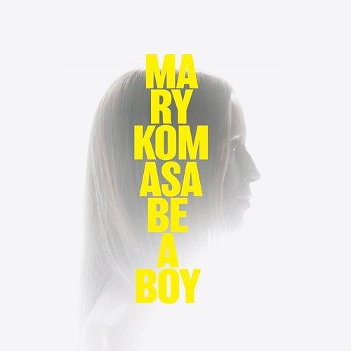 """Mary Komasa """"Be a Boy"""""""